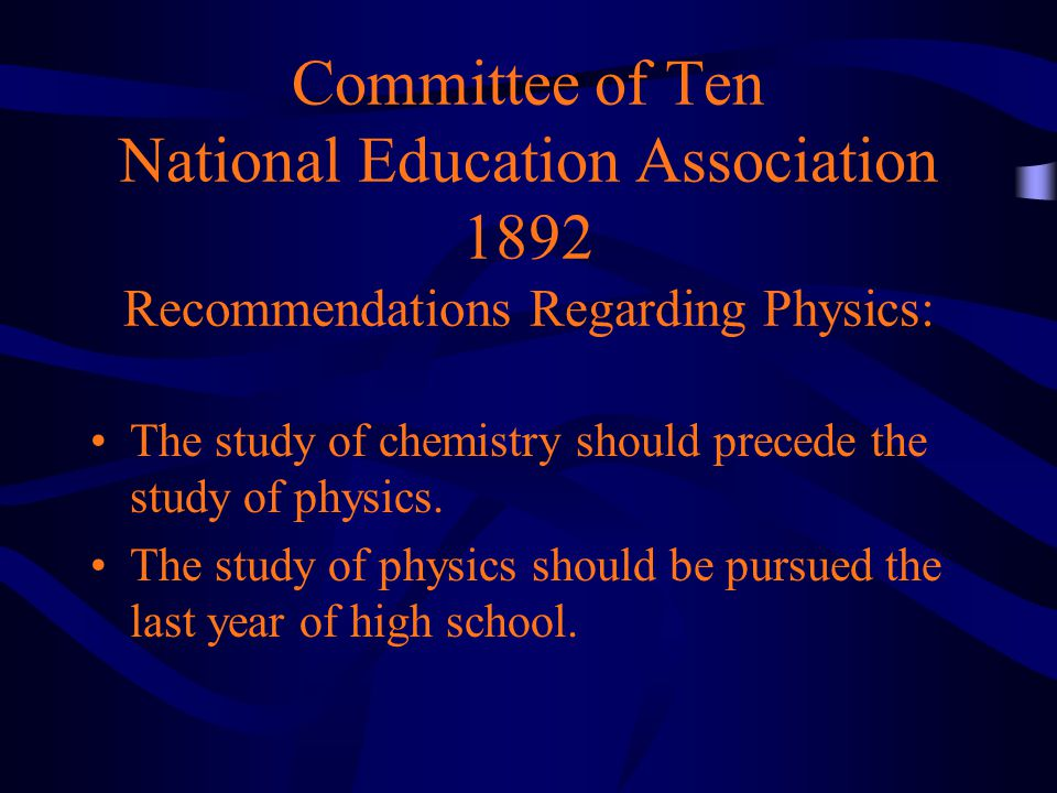 Committee of Ten National Education Association 1892 Recommendations Regarding Physics: The study of chemistry should precede the study of physics.