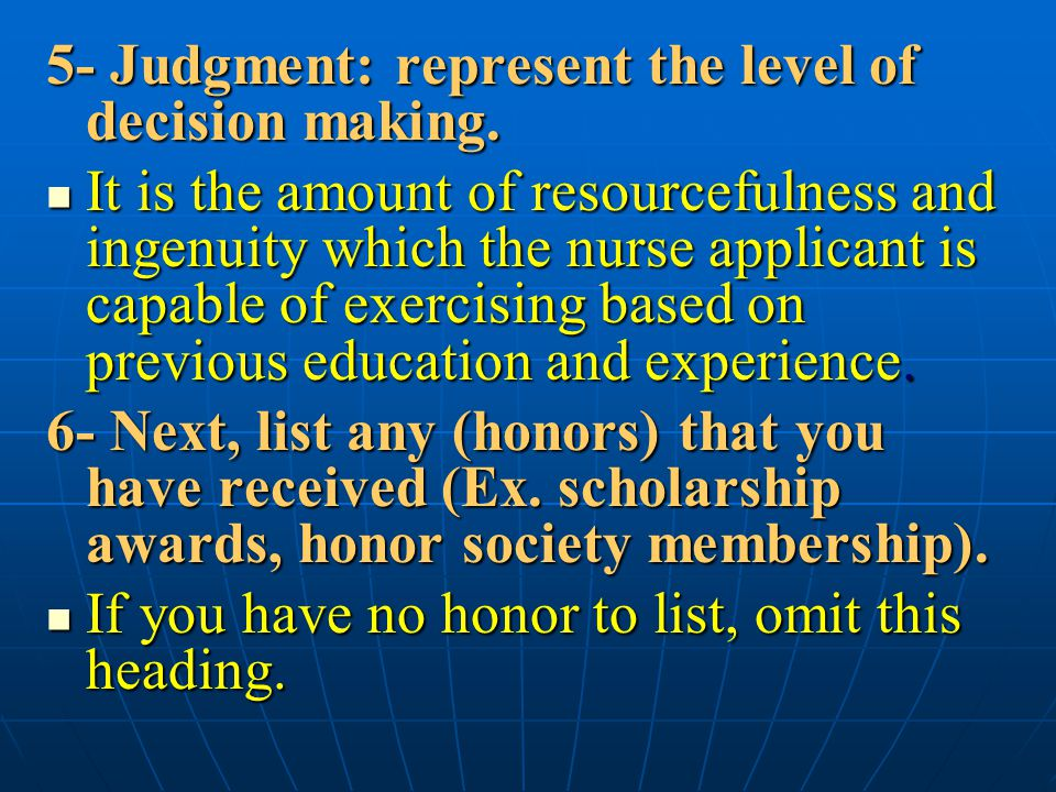 5- Judgment: represent the level of decision making. It is the amount of resourcefulness and ingenuity which the nurse applicant is capable of exercis