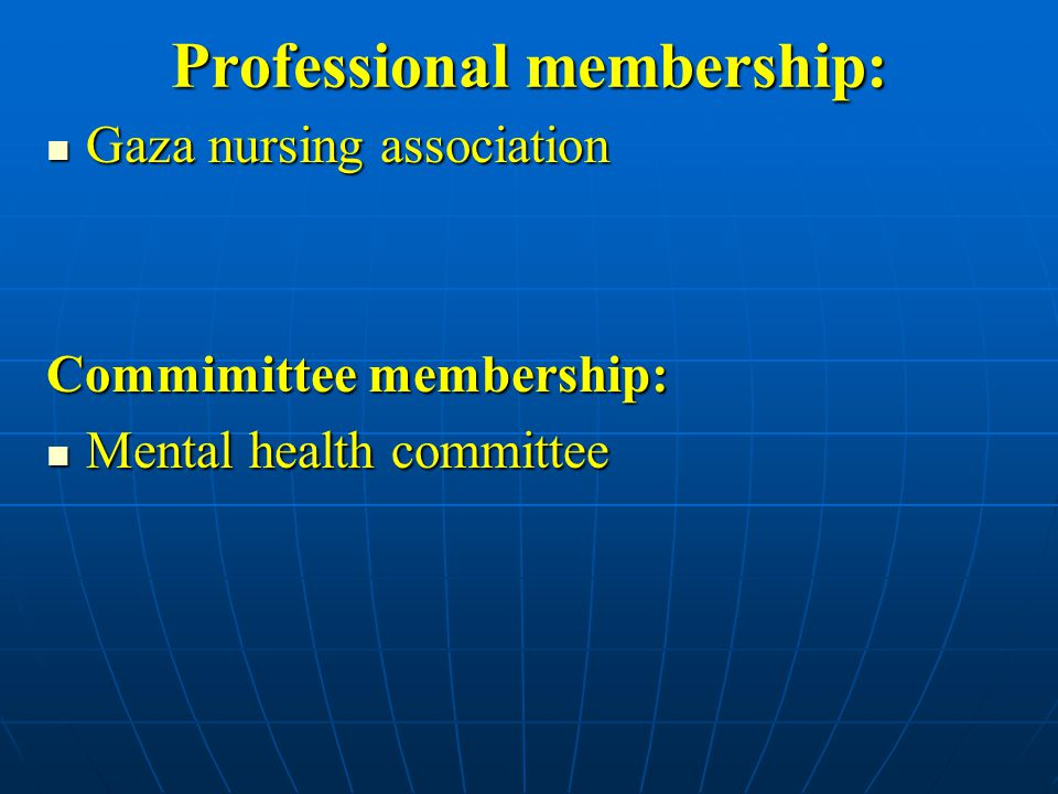 Professional membership: Gaza nursing association Gaza nursing association Commimittee membership: Mental health committee Mental health committee