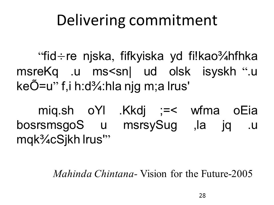Delivering commitment fid÷re njska, fifkyiska yd fi!kao¾hfhka msreKq.u ms<sn  ud olsk isyskh .u keÕ=u f,i h:d¾:hla njg m;a lrus miq.sh oYl.Kkdj ;=< wfma oEia bosrsmsgoS u msrsySug,la jq.u mqk¾cSjkh lrus Mahinda Chintana- Vision for the Future-2005 28