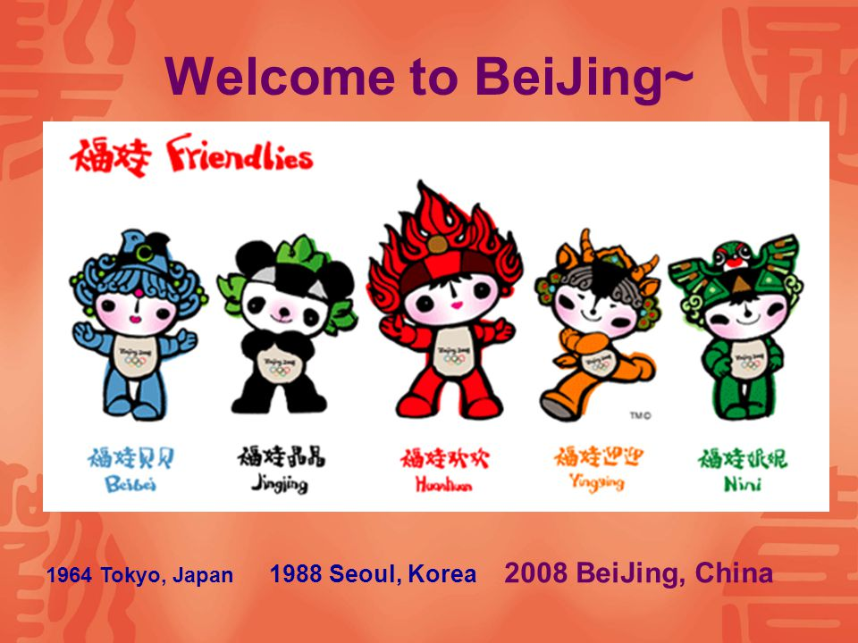 Welcome to BeiJing~ 1964 Tokyo, Japan 1988 Seoul, Korea 2008 BeiJing, China
