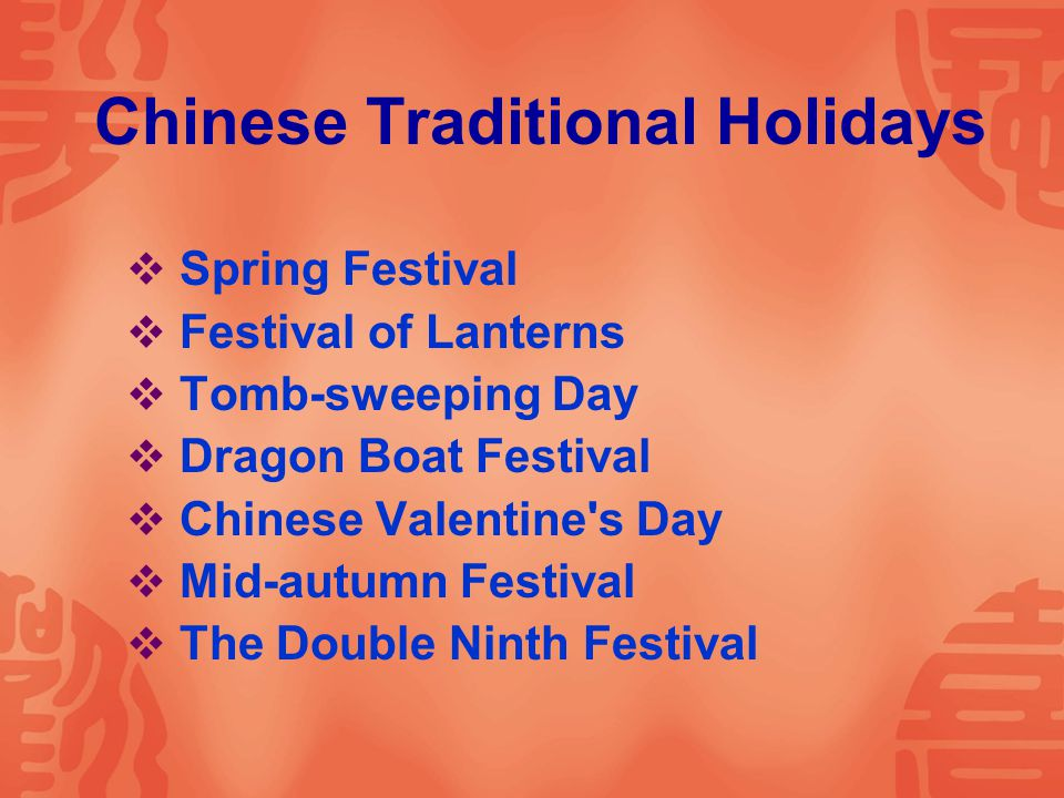  Spring Festival  Festival of Lanterns  Tomb-sweeping Day  Dragon Boat Festival  Chinese Valentine s Day  Mid-autumn Festival  The Double Ninth Festival