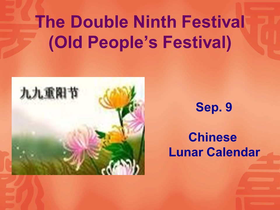 The Double Ninth Festival (Old People's Festival) Sep. 9 Chinese Lunar Calendar