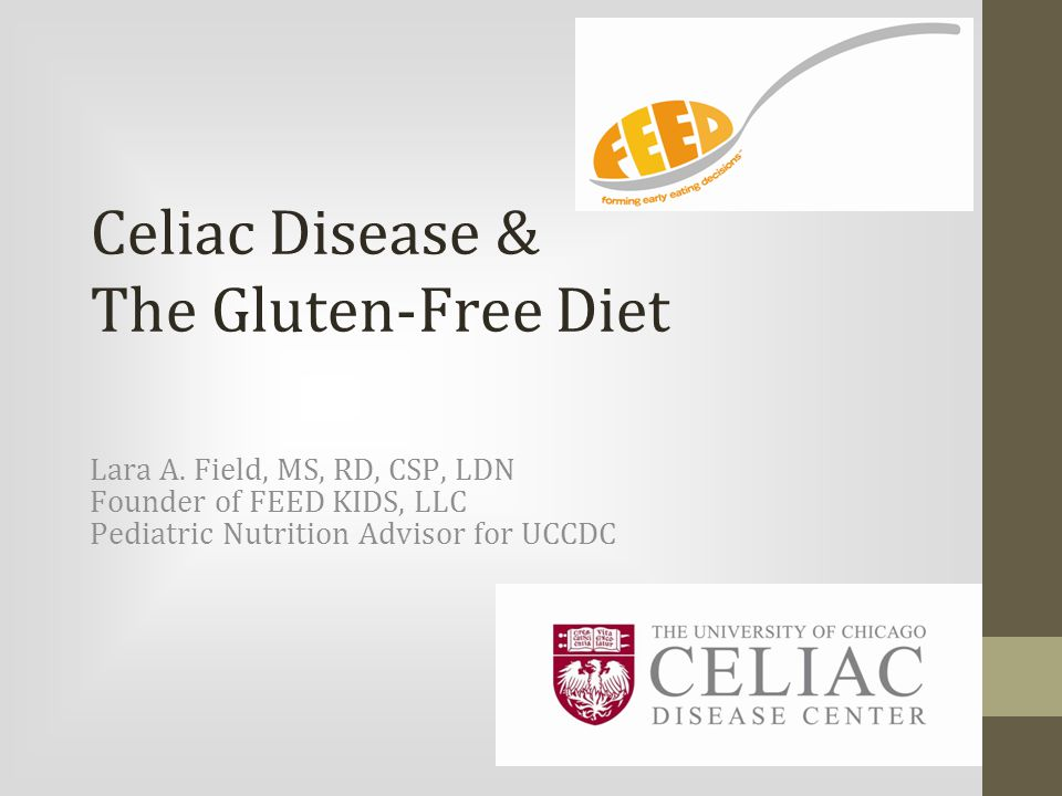 Celiac Disease & The Gluten-Free Diet Lara A.