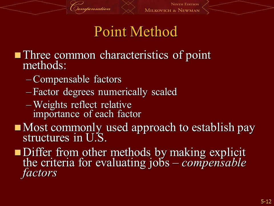 5-12 Point Method Three common characteristics of point methods: Three common characteristics of point methods: –Compensable factors –Factor degrees n