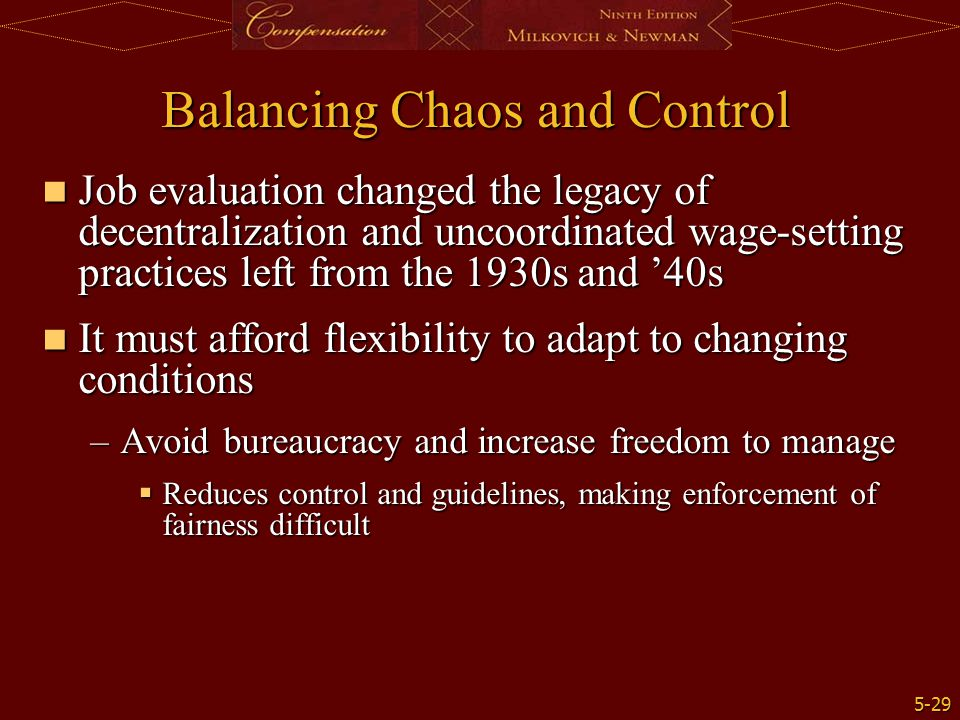 5-29 Balancing Chaos and Control Job evaluation changed the legacy of decentralization and uncoordinated wage-setting practices left from the 1930s an
