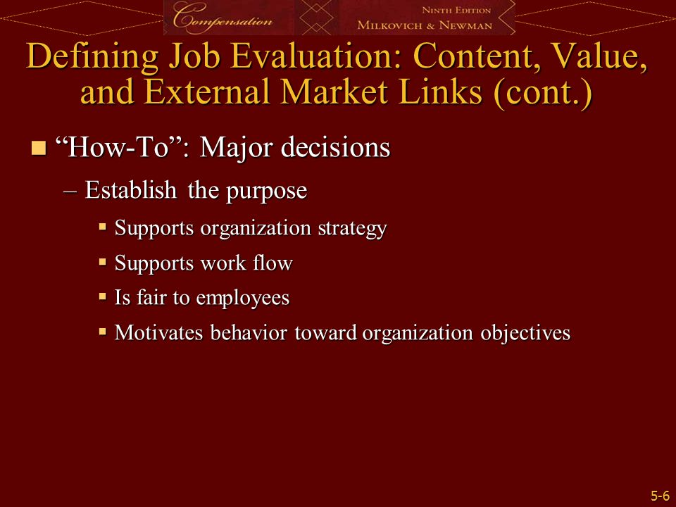 """5-6 Defining Job Evaluation: Content, Value, and External Market Links (cont.) """"How-To"""": Major decisions """"How-To"""": Major decisions –Establish the purp"""