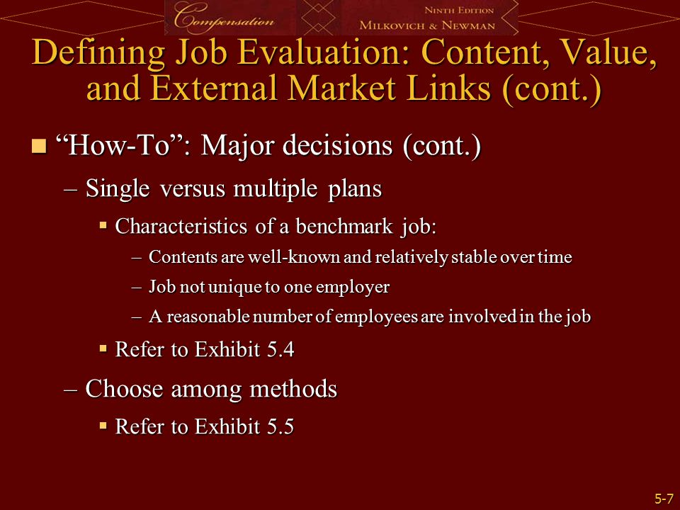"""5-7 Defining Job Evaluation: Content, Value, and External Market Links (cont.) """"How-To"""": Major decisions (cont.) """"How-To"""": Major decisions (cont.) –Si"""
