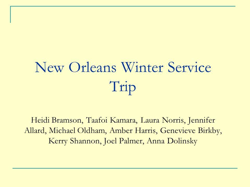 New Orleans Winter Service Trip Heidi Bramson, Taafoi Kamara, Laura Norris, Jennifer Allard, Michael Oldham, Amber Harris, Genevieve Birkby, Kerry Shannon, Joel Palmer, Anna Dolinsky