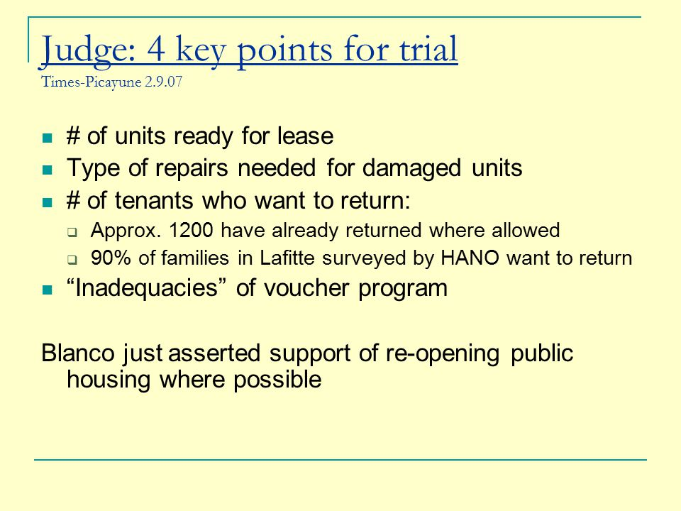 Judge: 4 key points for trial Times-Picayune 2.9.07 # of units ready for lease Type of repairs needed for damaged units # of tenants who want to return:  Approx.