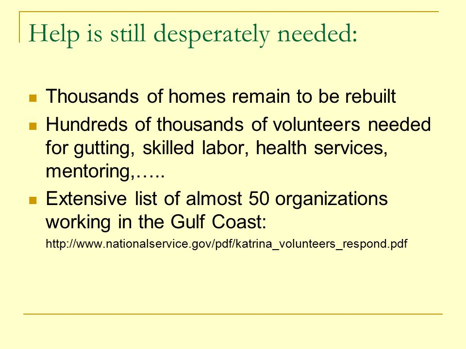 Help is still desperately needed: Thousands of homes remain to be rebuilt Hundreds of thousands of volunteers needed for gutting, skilled labor, health services, mentoring,…..