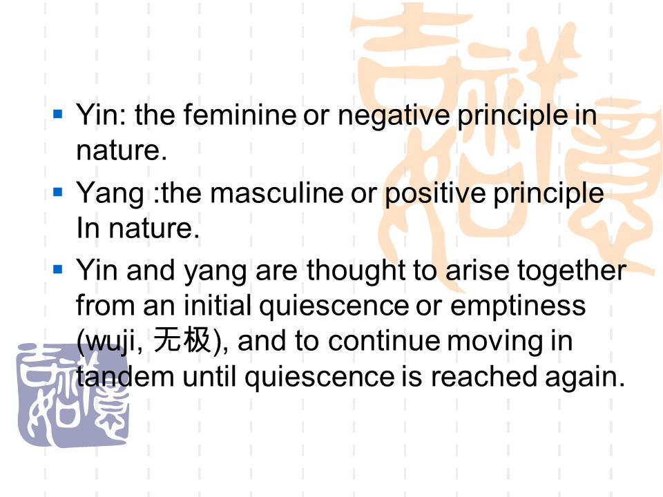 Characteristics of Yin Yang  Yin yang are opposing  Yin yang describe opposing qualities in phenomena.