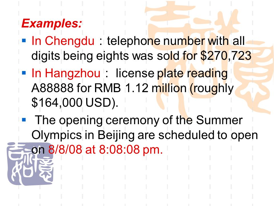Examples:  In Chengdu : telephone number with all digits being eights was sold for $270,723  In Hangzhou : license plate reading A88888 for RMB 1.12