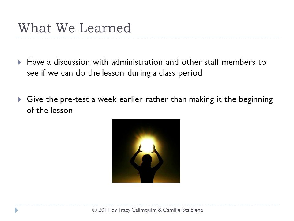 What We Learned  Have a discussion with administration and other staff members to see if we can do the lesson during a class period  Give the pre-te