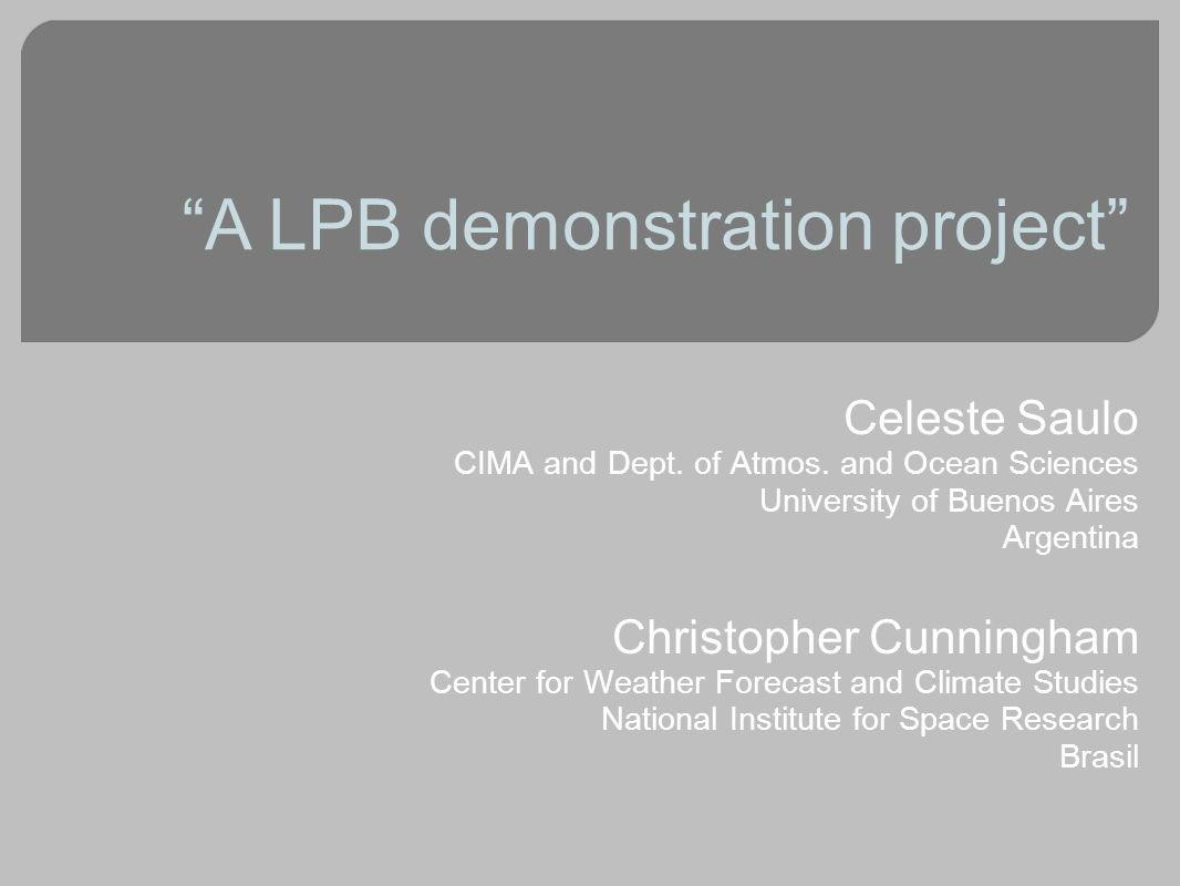 A LPB demonstration project Celeste Saulo CIMA and Dept.