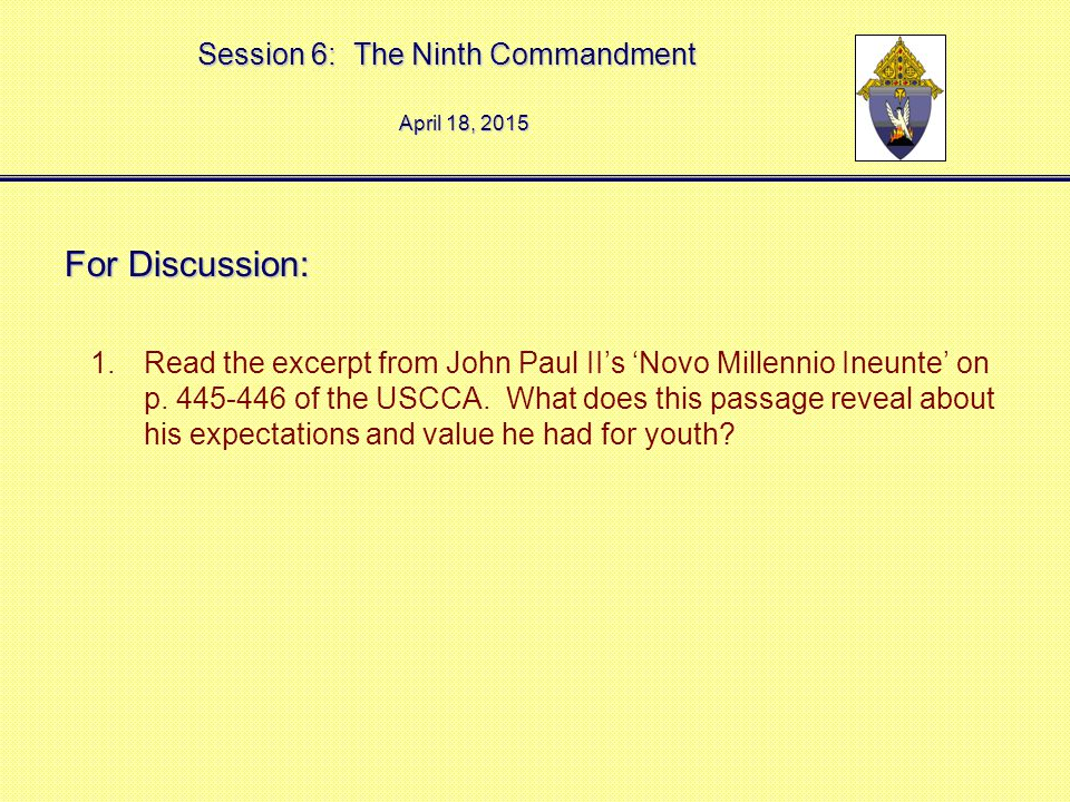 Session 6: The Ninth Commandment April 18, 2015April 18, 2015April 18, 2015 For Discussion: 1.Read the excerpt from John Paul II's 'Novo Millennio Ineunte' on p.