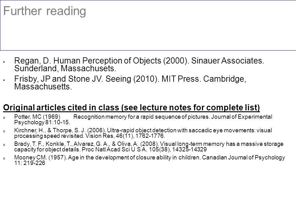 Further reading  Regan, D. Human Perception of Objects (2000).
