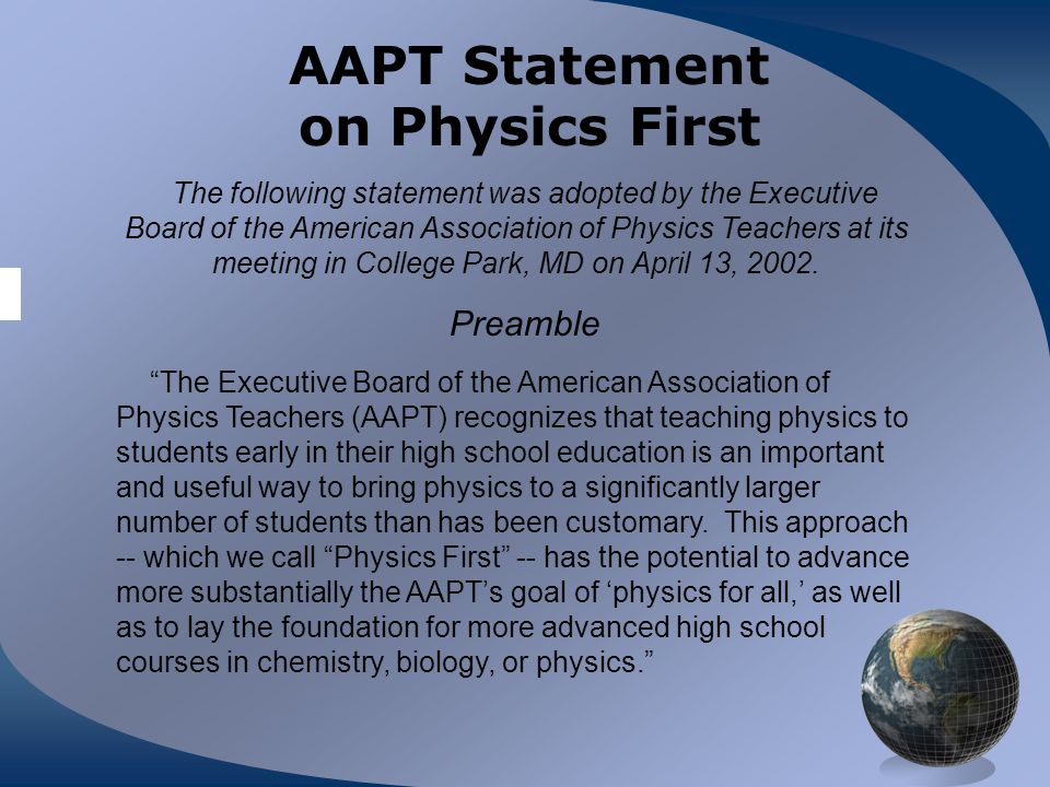 AAPT Statement on Physics First The following statement was adopted by the Executive Board of the American Association of Physics Teachers at its meet