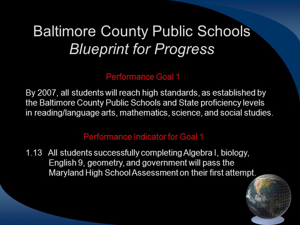 Performance Goal 1 By 2007, all students will reach high standards, as established by the Baltimore County Public Schools and State proficiency levels