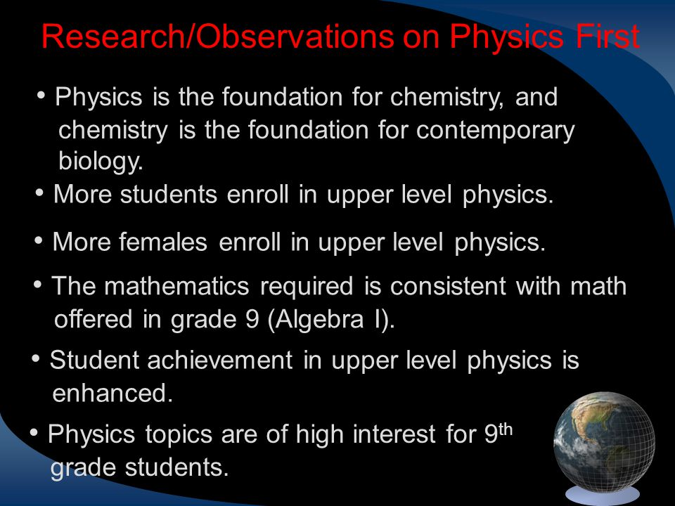 Research/Observations on Physics First Physics is the foundation for chemistry, and chemistry is the foundation for contemporary biology. More student