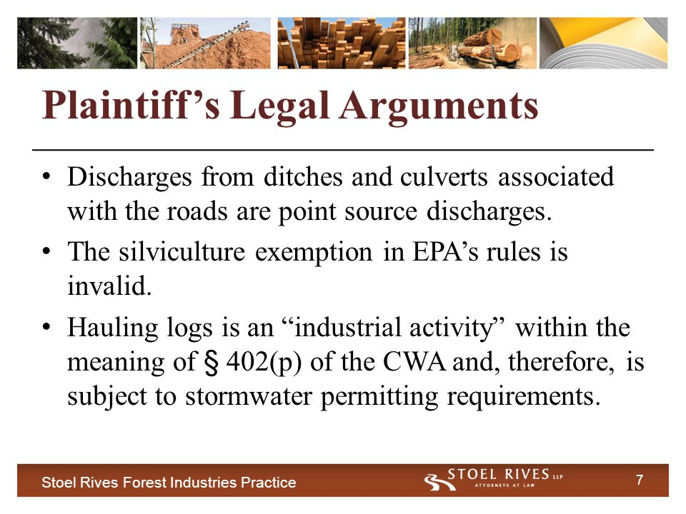 Stoel Rives Forest Industries Practice 18 Industrial Discharge In reaching this conclusion, the Panel: – Ignored EPA's plain explanation that its inclusion of SIC 24 was not intended to encompass logging activities covered by the Silvicultural Rule.