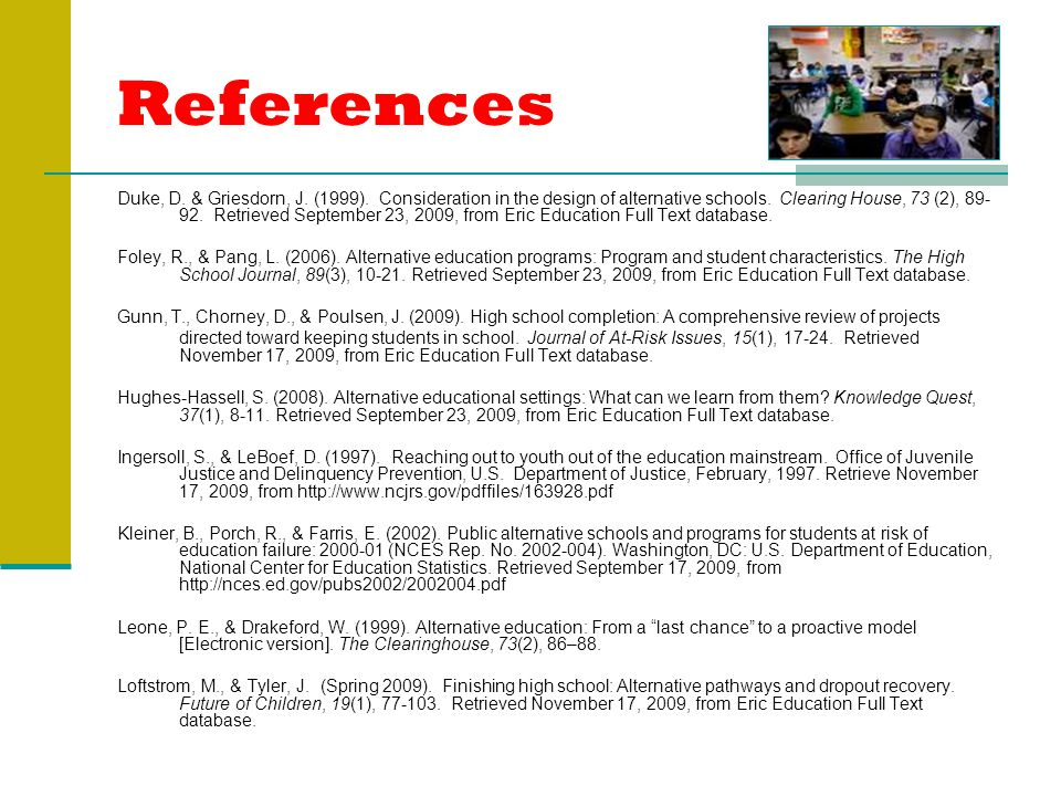 References Duke, D. & Griesdorn, J. (1999). Consideration in the design of alternative schools.