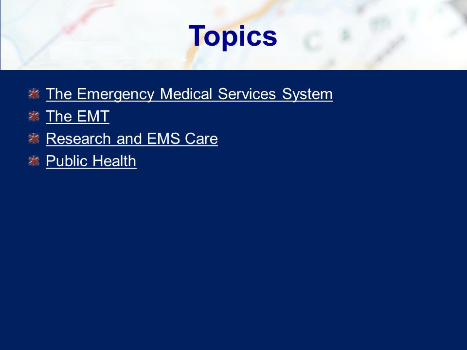 Topics The Emergency Medical Services System The EMT Research and EMS Care Public Health