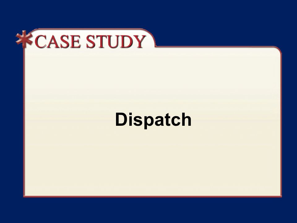 CASE STUDY Dispatch