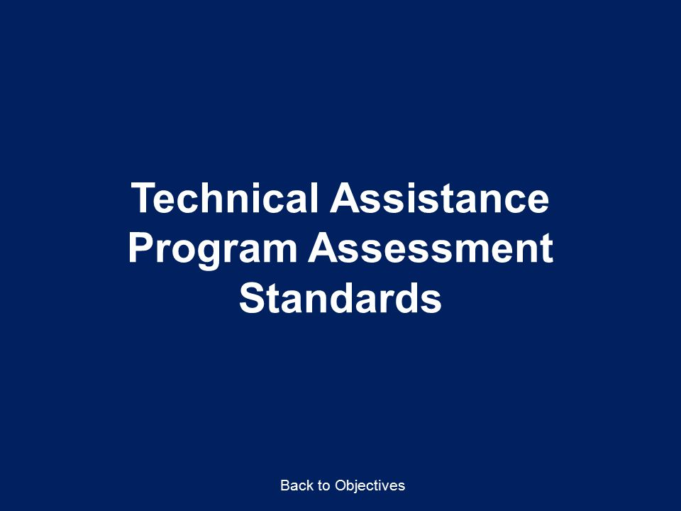 Technical Assistance Program Assessment Standards Back to Objectives