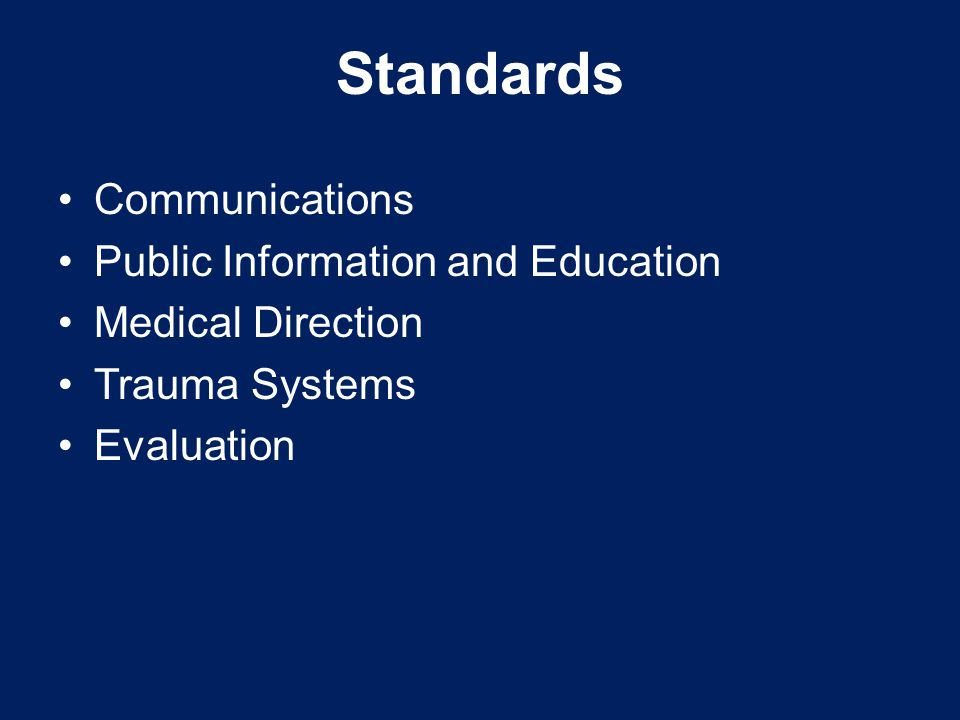 Standards Communications Public Information and Education Medical Direction Trauma Systems Evaluation