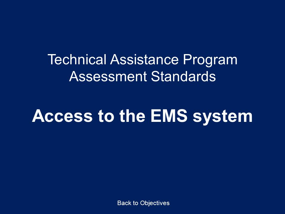 Technical Assistance Program Assessment Standards Access to the EMS system Back to Objectives