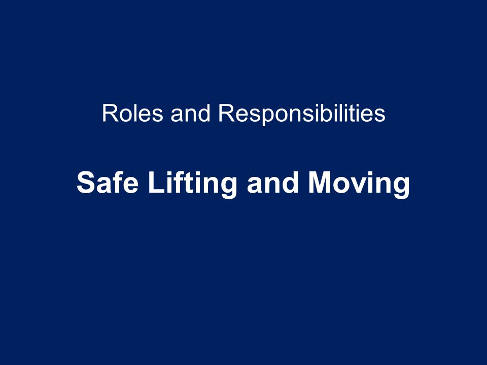 Roles and Responsibilities Safe Lifting and Moving