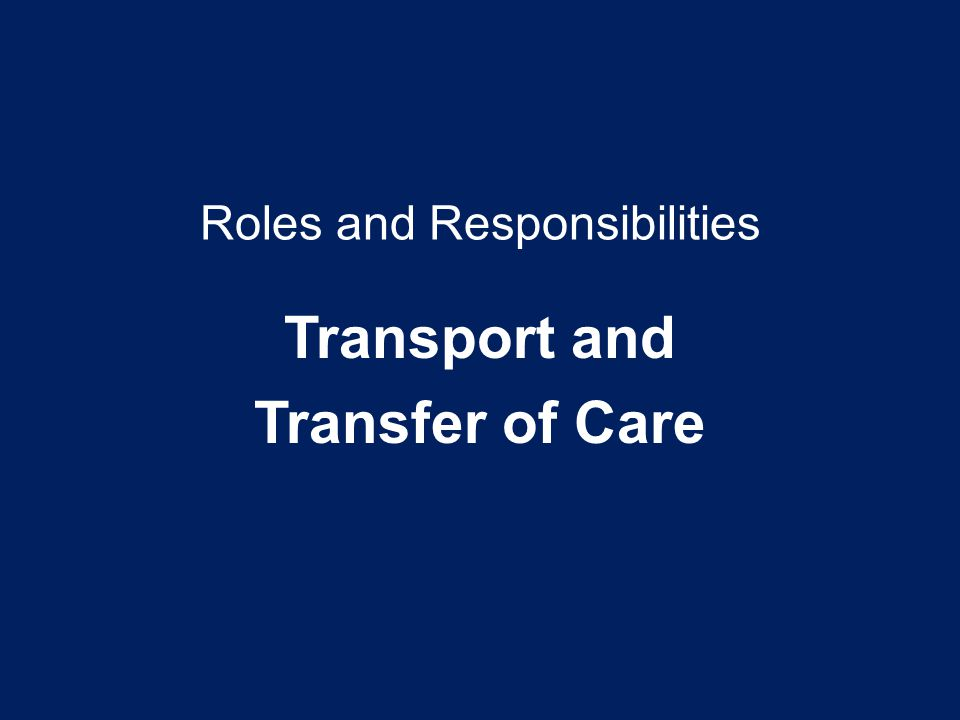 Roles and Responsibilities Transport and Transfer of Care