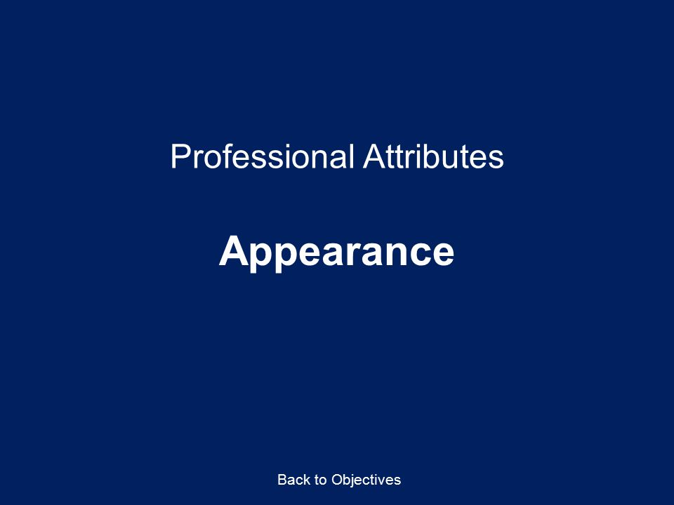 Professional Attributes Appearance Back to Objectives