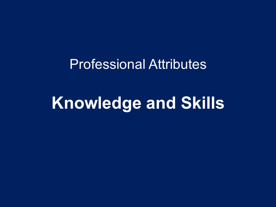 Professional Attributes Knowledge and Skills