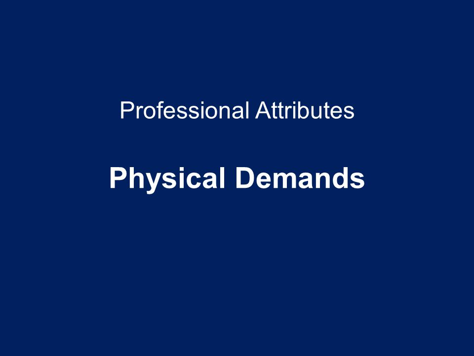 Professional Attributes Physical Demands