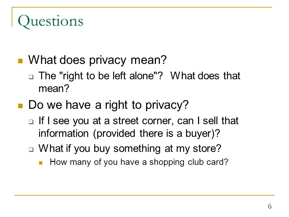 6 Questions What does privacy mean. The right to be left alone .