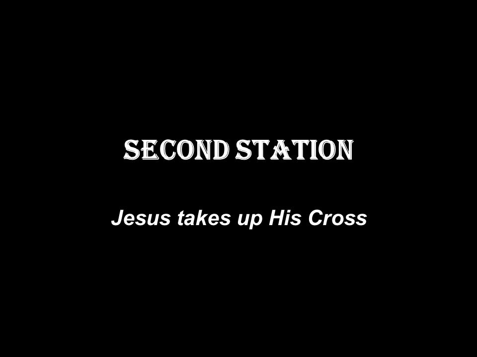 SECOND STATION Jesus takes up His Cross
