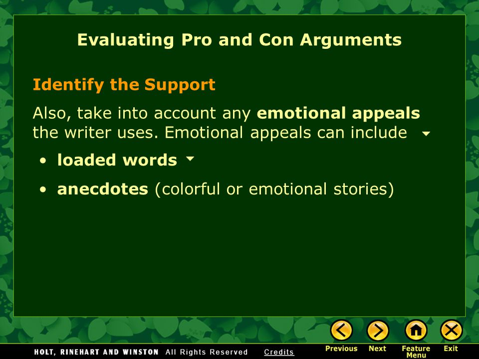 Identify the Support Also, take into account any emotional appeals the writer uses. Emotional appeals can include Evaluating Pro and Con Arguments loa