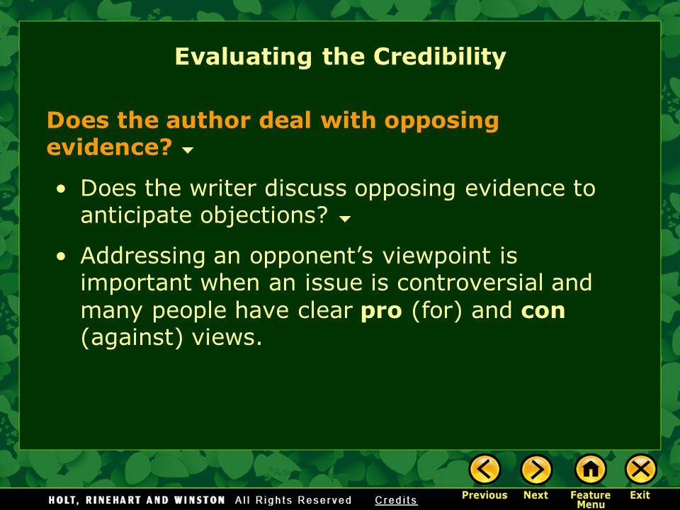 Evaluating the Credibility Does the author deal with opposing evidence? Does the writer discuss opposing evidence to anticipate objections? Addressing