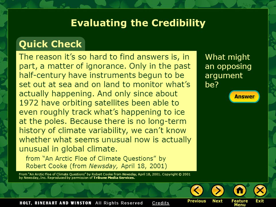 What might an opposing argument be? Quick Check Evaluating the Credibility The reason it's so hard to find answers is, in part, a matter of ignorance.