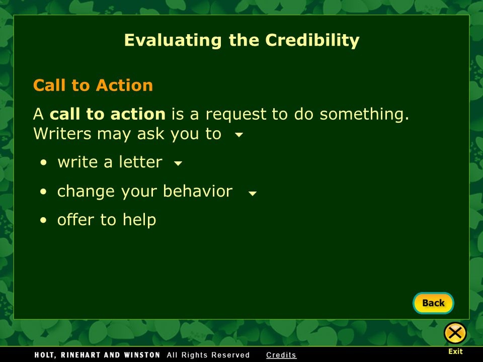Call to Action A call to action is a request to do something. Writers may ask you to Evaluating the Credibility write a letter change your behavior of