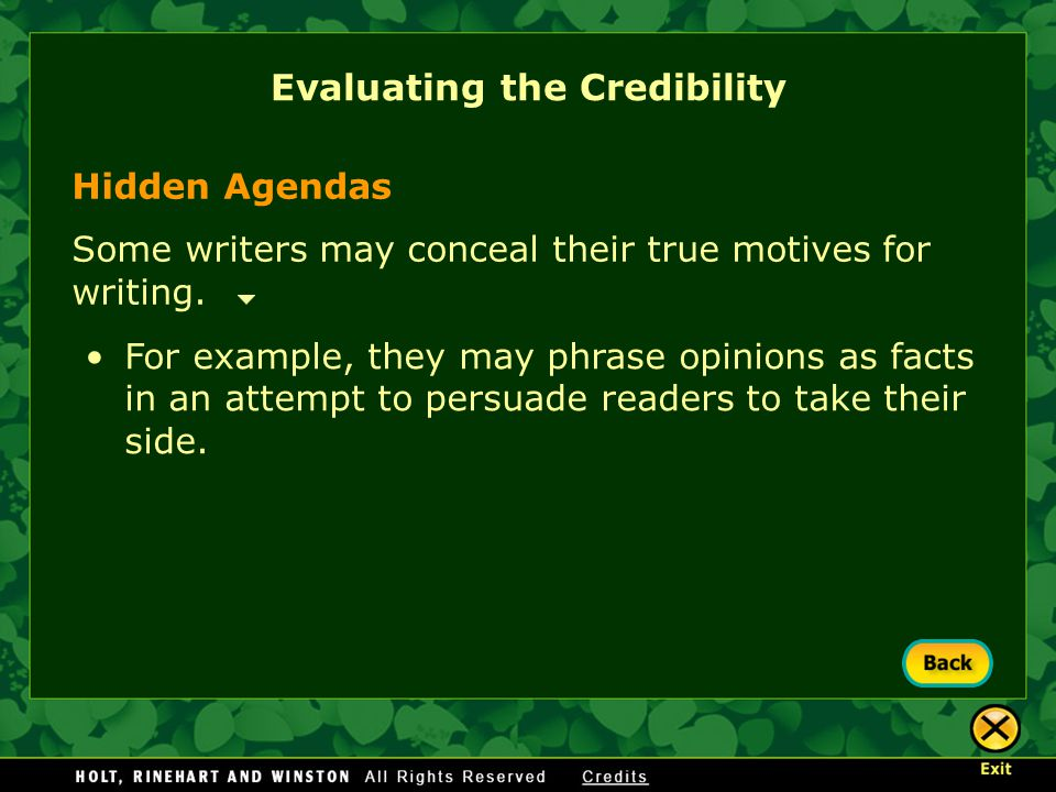 Hidden Agendas Some writers may conceal their true motives for writing. Evaluating the Credibility For example, they may phrase opinions as facts in a