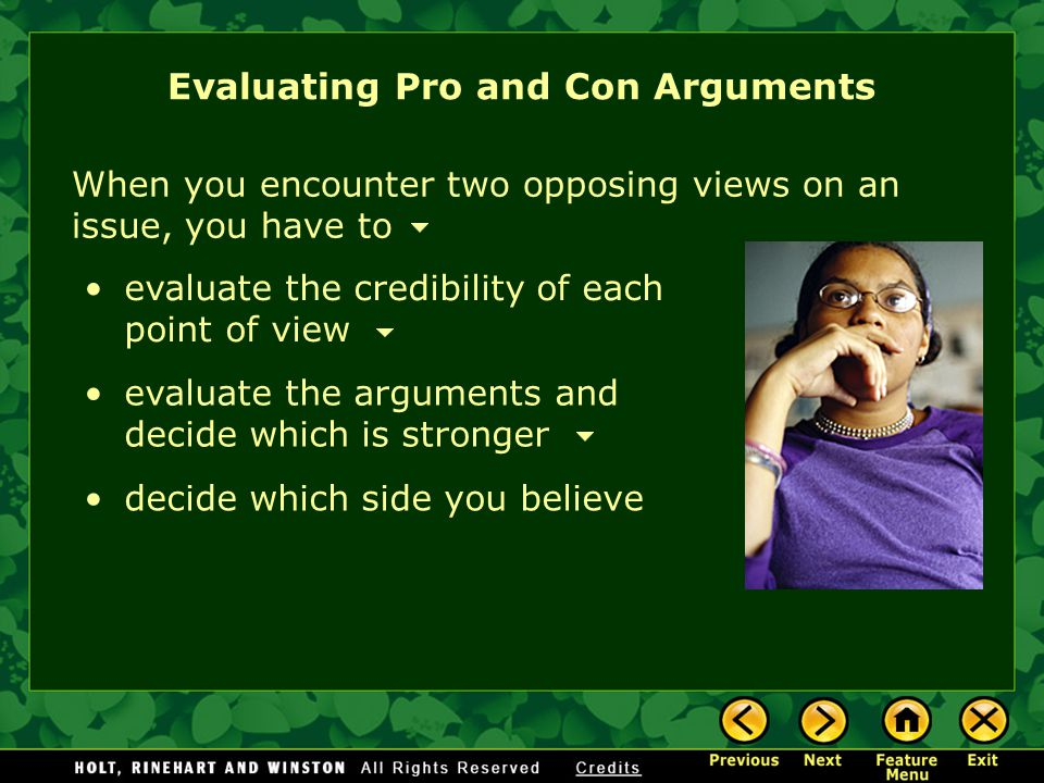 When you encounter two opposing views on an issue, you have to evaluate the credibility of each point of view Evaluating Pro and Con Arguments evaluat