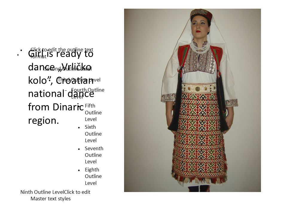 "Click to edit the outline text format  Second Outline Level Third Outline Level  Fourth Outline Level Fifth Outline Level Sixth Outline Level Seventh Outline Level Eighth Outline Level Ninth Outline LevelClick to edit Master text styles Girl is ready to dance ""Vrličko kolo , Croatian national dance from Dinaric region."