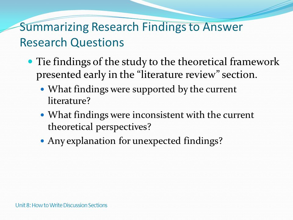 """Summarizing Research Findings to Answer Research Questions Tie findings of the study to the theoretical framework presented early in the """"literature r"""