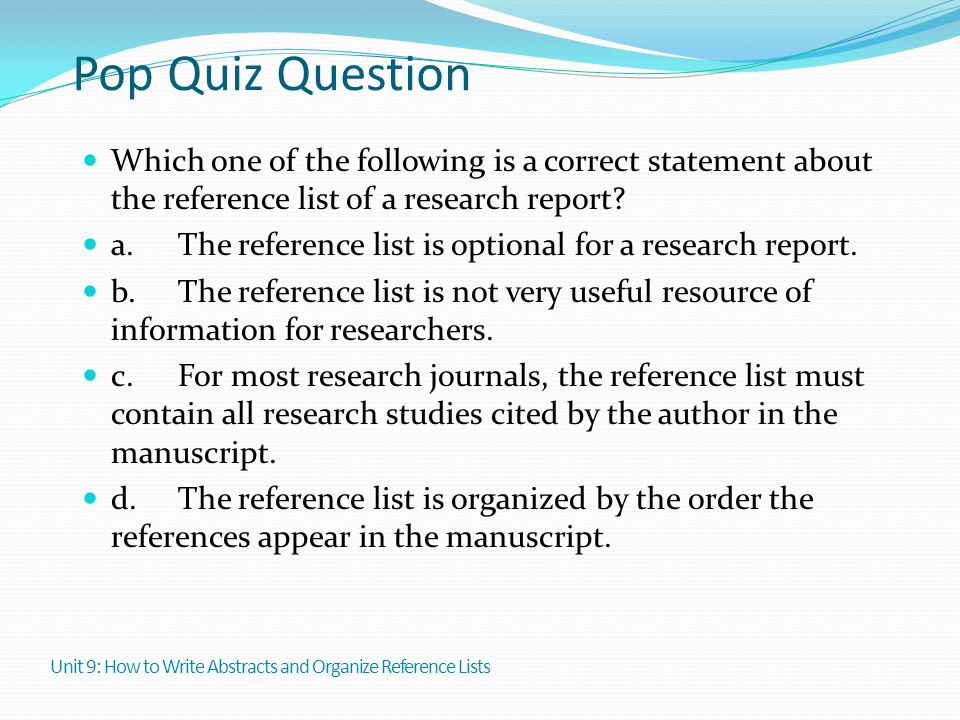 Pop Quiz Question Which one of the following is a correct statement about the reference list of a research report? a.The reference list is optional fo