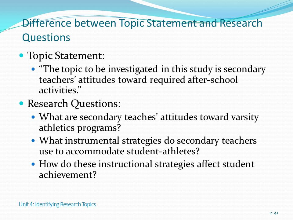 """Difference between Topic Statement and Research Questions Topic Statement: """"The topic to be investigated in this study is secondary teachers' attitude"""