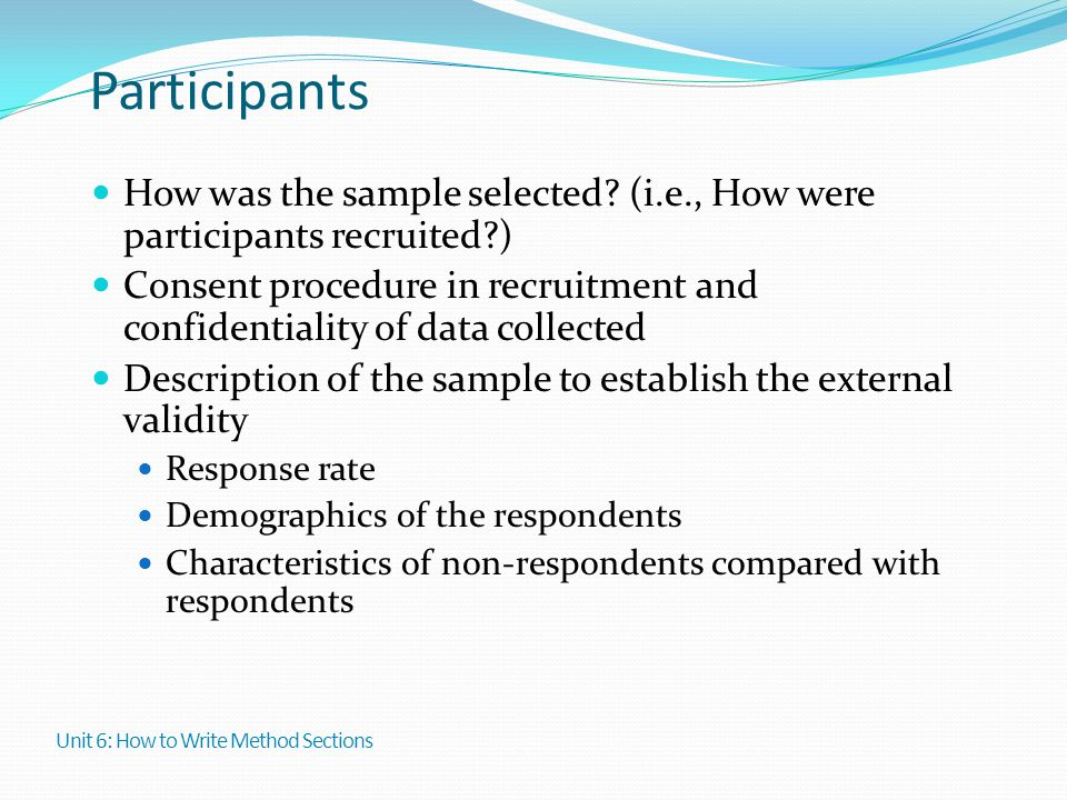 Participants How was the sample selected? (i.e., How were participants recruited?) Consent procedure in recruitment and confidentiality of data collec