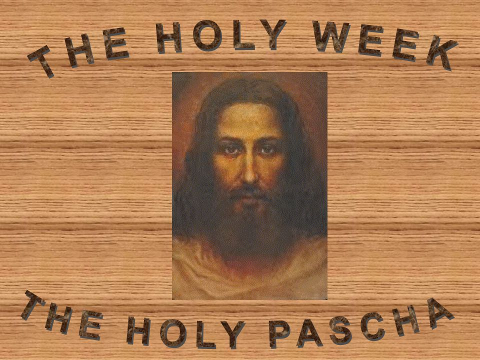 Historical Facts §The Great Lent l Preparation Week: 7 days l Holy 40 days: 40 days l Lazarus Saturday: 1 day l Holy Pascha Week: 7 days §The most sacred week of the year §Used to be celebrated separate from the great lent until the 2nd century §Pascha = Passover